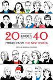 20 UNDER 40 by Deborah Treisman