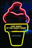 LAST DANCE AT THE FROSTY QUEEN by Richard Uhlig