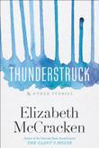 THUNDERSTRUCK & OTHER STORIES by Elizabeth McCracken