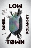 LOW TOWN by Daniel Polanksy