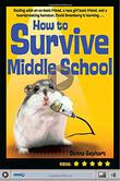 HOW TO SURVIVE MIDDLE SCHOOL (WITHOUT GETTING YOUR HEAD FLUSHED,) AND DEAL WITH AN EX-BEST FRIEND,...UM, GIRLS, AND A HEARTBREAKING HAMSTER by Donna Gephart