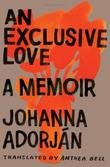 AN EXCLUSIVE LOVE by Johanna Adorján