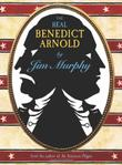 THE REAL BENEDICT ARNOLD by Jim Murphy