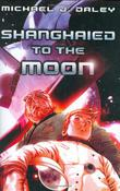 SHANGHAIED TO THE MOON by Michael J. Daley