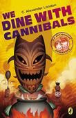 WE DINE WITH CANNIBALS by C. Alexander London