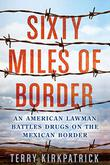 SIXTY MILES OF BORDER by Terry Kirkpatrick