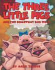 THE THREE LITTLE PIGS AND THE SOMEWHAT BAD WOLF by Mark  Teague