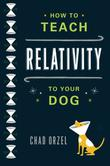 HOW TO TEACH RELATIVITY TO YOUR DOG