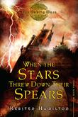 WHEN THE STARS THREW DOWN THEIR SPEARS by Kersten Hamilton