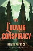 THE LUDWIG CONSPIRACY by Oliver Pötzsch