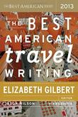 THE BEST AMERICAN TRAVEL WRITING 2013 by Elizabeth Gilbert
