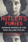 HITLER'S FURIES by Wendy Lower