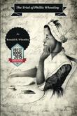 THE TRIAL OF PHILLIS WHEATLEY by Ronald B. Wheatley