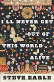 Cover art for I'LL NEVER GET OUT OF THIS WORLD ALIVE