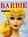 THE GOOD, THE BAD, AND THE BARBIE by Tanya Lee Stone