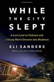 WHILE THE CITY SLEPT by Eli Sanders