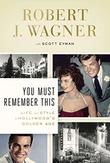 YOU MUST REMEMBER THIS by Robert J. Wagner