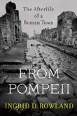 FROM POMPEII by Ingrid D. Rowland