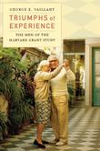TRIUMPHS OF EXPERIENCE by George E.  Vaillant