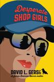 Desperate Shop Girls by David L. Gersh
