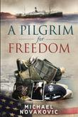 A Pilgrim for Freedom by Michael Novakovic