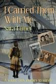 I CARRIED THEM WITH ME by Sara  Lumer