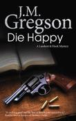 DIE HAPPY by J.M. Gregson