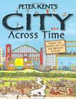 PETER KENT'S CITY ACROSS TIME by Peter Kent