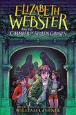 ELIZABETH WEBSTER AND THE CHAMBER OF STOLEN GHOSTS