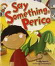 SAY SOMETHING, PERICO