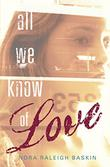 ALL WE KNOW OF LOVE by Nora Raleigh Baskin