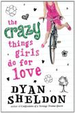 THE CRAZY THINGS GIRLS DO FOR LOVE by Dyan Sheldon