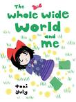 THE WHOLE WIDE WORLD AND ME by Toni Yuly