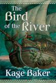 THE BIRD OF THE RIVER by Kage Baker