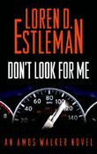 DON'T LOOK FOR ME by Loren D. Estleman