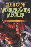 WORKING GOD'S MISCHIEF by Glen Cook
