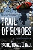 TRAIL OF ECHOES by Rachel Howzell Hall