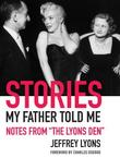 STORIES MY FATHER TOLD ME by Jeffrey Lyons
