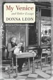 MY VENICE AND OTHER ESSAYS by Donna Leon