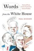 WORDS FROM THE WHITE HOUSE by Paul Dickson