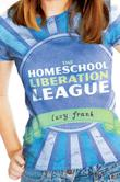 THE HOMESCHOOL LIBERATION LEAGUE by Lucy Frank