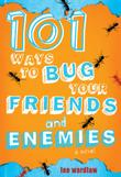 101 WAYS TO BUG YOUR FRIENDS AND ENEMIES by Lee Wardlaw