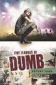FIVE FLAVORS OF DUMB by Antony John