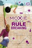 MOXIE AND THE ART OF RULE BREAKING by Erin Dionne