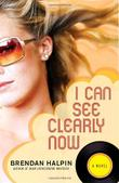 I CAN SEE CLEARLY NOW by Brendan Halpin