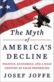 THE MYTH OF AMERICA'S DECLINE by Josef Joffe