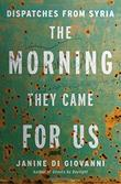THE MORNING THEY CAME FOR US by Janine di Giovanni