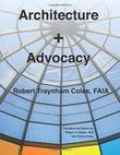 ARCHITECTURE + ADVOCACY by Robert Traynham Coles