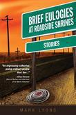 BRIEF EULOGIES AT ROADSIDE SHRINES by Mark Lyons