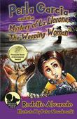 Perla Garcia and the Mystery of La Llorona, The Weeping Woman